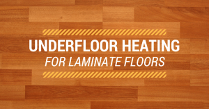 underfloor heating for laminate floors