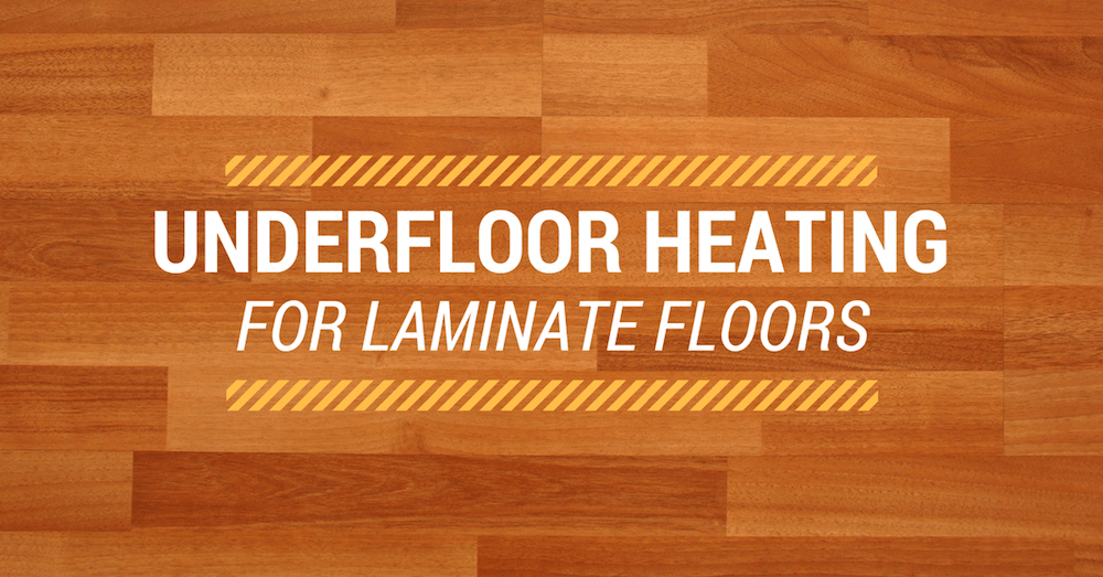 Underfloor Heating For Laminate Floors A Review Underfloor - Best floor heating system review