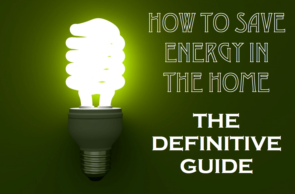 How to Save Energy in the Home: The Definitive Guide
